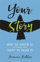 Fedler, Joanne - Your Story: How to Write It So Others Will Want to Read It - 9781401954314 - V9781401954314