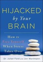 Wortmann, Jon, Ford Dr., Julian - Hijacked by Your Brain: How to Free Yourself When Stress Takes Over - 9781402273285 - V9781402273285