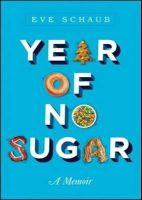 Schaub, Eve - Year of No Sugar: A Memoir - 9781402295874 - V9781402295874