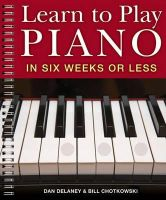 Delaney, Dan; Chotkowski, Bill - Learn to Play the Piano in Six Weeks or Less - 9781402731563 - V9781402731563