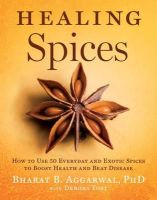 Aggarwal PhD, Bharat B., Yost, Debora - Healing Spices: How to Use 50 Everyday and Exotic Spices to Boost Health and Beat Disease - 9781402776632 - V9781402776632