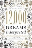 Miller, Gustavus Hindman - 12,000 Dreams Interpreted - 9781402784170 - V9781402784170