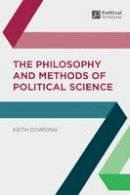 Dowding, Keith - The Philosophy and Methods of Political Science (Political Analysis) - 9781403904461 - V9781403904461
