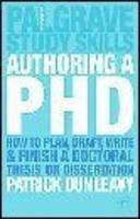 Dunleavy, Patrick - Authoring a PH.D.: How to Plan, Draft, Write and Finish a Doctoral Thesis or Dissertation: How to Plan, Draft, Write and Finish a Doctoral Dissertation (Palgrave Study Skills) - 9781403911919 - V9781403911919