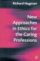 Hugman, Richard - New Approaches in Ethics for the Caring Professions: Taking Account of Change for Caring Professions - 9781403914712 - V9781403914712