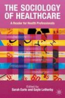 Earle, Sarah - Sociology of Healthcare - 9781403940803 - V9781403940803