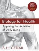 Cedar, S. H. - Biology for Health: Applying the Activities of Daily Living - 9781403945471 - V9781403945471