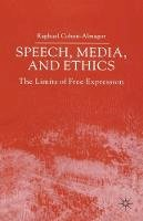 Cohen-Almagor, Raphael - Speech, Media and Ethics: The Limits of Free Expression: Critical Studies on Freedom of Expression, Freedom of the Press and the Public's Right to Know - 9781403947093 - V9781403947093