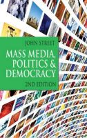 Street, John - Mass Media, Politics and Democracy: Second Edition - 9781403947345 - V9781403947345