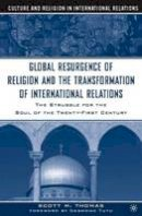 Thomas, Scott - The Global Resurgence of Religion and the Transformation of International Relations - 9781403961570 - V9781403961570
