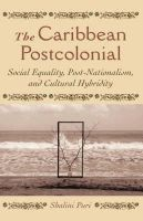 Puri, Shalini - The Caribbean Postcolonial: Social Equality, Post-nationalism, and Cultural Hybridity - 9781403961815 - V9781403961815