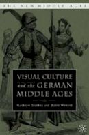 Starkey, Kathryn - Visual Culture and the German Middle Ages - 9781403964441 - V9781403964441