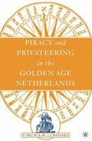 Lunsford, V. - Piracy and Privateering in the Golden Age Netherlands - 9781403966926 - V9781403966926