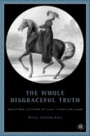 Douglass, Paul - The Whole Disgraceful Truth: Selected Letters of Lady Caroline Lamb - 9781403969583 - V9781403969583