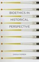 Ferber, Sarah (University of Queensland, Australia) - Bioethics in Historical Perspective - 9781403987242 - V9781403987242