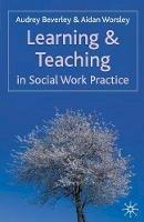 Beverley, Audrey, Worsley, Aidan - Learning and Teaching in Social Work Practice (Reshaping Social Work) - 9781403994141 - V9781403994141