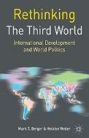 Berger, Mark T., Weber, Heloise - Rethinking the Third World: International Development and World Politics (Rethinking World Politics) - 9781403995896 - V9781403995896