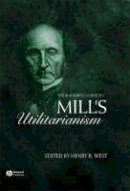 - The Blackwell Guide to Mill's Utilitarianism - 9781405119498 - V9781405119498