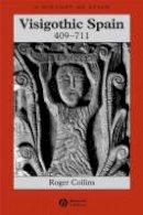 Collins, Roger - Visigothic Spain 409-711 - 9781405149662 - V9781405149662