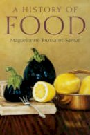 Toussaint-Samat, Maguelonne - A History of Food - 9781405181198 - V9781405181198