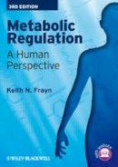 Frayn, Keith N. - Metabolic Regulation: A Human Perspective - 9781405183598 - V9781405183598