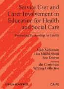 McKeown, Michael, Malihi-Shoja, Lisa, Downe, Soo - Service User and Carer Involvement in Education for Health and Social Care: Promoting Partnership for Health - 9781405184328 - V9781405184328