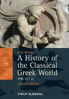 Rhodes, P. J. - A History of the Classical Greek World: 478 - 323 BC - 9781405192866 - V9781405192866