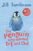 Tomlinson, Jill - The Penguin Who Wanted to Find out - 9781405271912 - V9781405271912