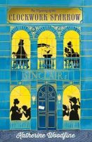 Woodfine, Katherine - The Mystery of the Clockwork Sparrow - 9781405276177 - V9781405276177