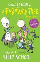 BLYTON, ENID - The Land of Silly School: A Faraway Tree Adventure (Blyton Young Readers) - 9781405286053 - 9781405286053