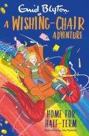 BLYTON, ENID - A Wishing-Chair Adventure: Home for Half-Term - 9781405296007 - 9781405296007
