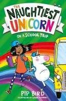 Bird, Pip - The Naughtiest Unicorn on a School Trip (The Naughtiest Unicorn series) - 9781405297165 - 9781405297165