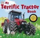 MAGLOFF LISA/NI CHUA - My Terrific Tractor Book! (Dk Preschool) - 9781405319133 - V9781405319133