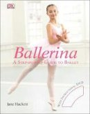 Hackett, Jane - Ballerina: A Step-by-Step Guide to Ballet - 9781405319805 - V9781405319805