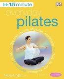 Alycea Ungaro - 15-Minute Everyday Pilates (15 Minute Fitness) - 9781405326582 - V9781405326582