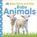 Dorling Kindersley - Baby Animals (Baby Touch & Feel) - 9781405336765 - V9781405336765