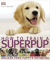 Bailey, Gwen - How to Train a Superpuppy - 9781405363099 - V9781405363099