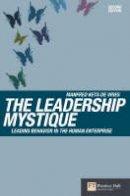Manfred F. R. Kets de Vries - The Leadership Mystique: Leading behavior in the human enterprise (2nd Edition) - 9781405840194 - V9781405840194