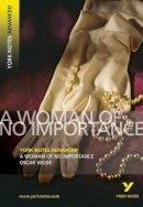 Wilde, Oscar - A Woman of No Importance (York Notes Advanced) - 9781405861793 - V9781405861793