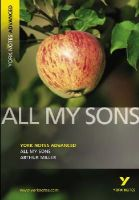 Arthur Miller - All My Sons (York Notes Advanced) (York Notes Advanced) (York Notes Advanced) - 9781405861809 - V9781405861809