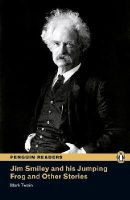 Twain, Mark - Jim Smiley and his Jumping Frog and Other Stories, Level 3, Penguin Readers (2nd Edition) (Penguin Readers, Level 3) - 9781405862394 - V9781405862394