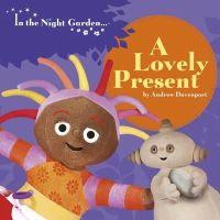 Andrew Davenport - A Lovely Present. (In the Night Garden) - 9781405907750 - V9781405907750