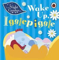 Davenport, Andrew - In the Night Garden: Wake Up Igglepiggle - 9781405908993 - V9781405908993