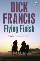 Francis, Dick - Flying Finish - 9781405916684 - V9781405916684