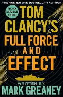 Greaney, Mark - Tom Clancys Full Force & Effect - 9781405919272 - V9781405919272