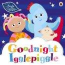 In the Night Garden - In the Night Garden: Goodnight Igglepiggle - 9781405919821 - V9781405919821