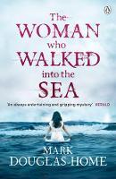 Douglas-Home, Mark - The Woman Who Walked into the Sea - 9781405923583 - V9781405923583