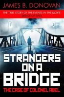 Donovan, James B. - Strangers on a Bridge: The Case of Colonel Abel - 9781405924900 - KLJ0019738