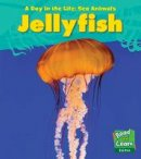 Spilsbury, Louise - Jellyfish (Read & Learn Day in the Life) - 9781406217025 - V9781406217025