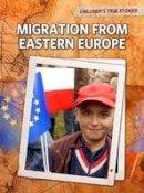 Hunter, Nick - Migration from Eastern Europe (Childrens True Stories) - 9781406222371 - V9781406222371
